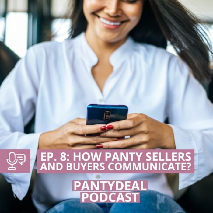Pantydeal Podcast - Episode 8: How do Panty Sellers and Buyers communicate?
