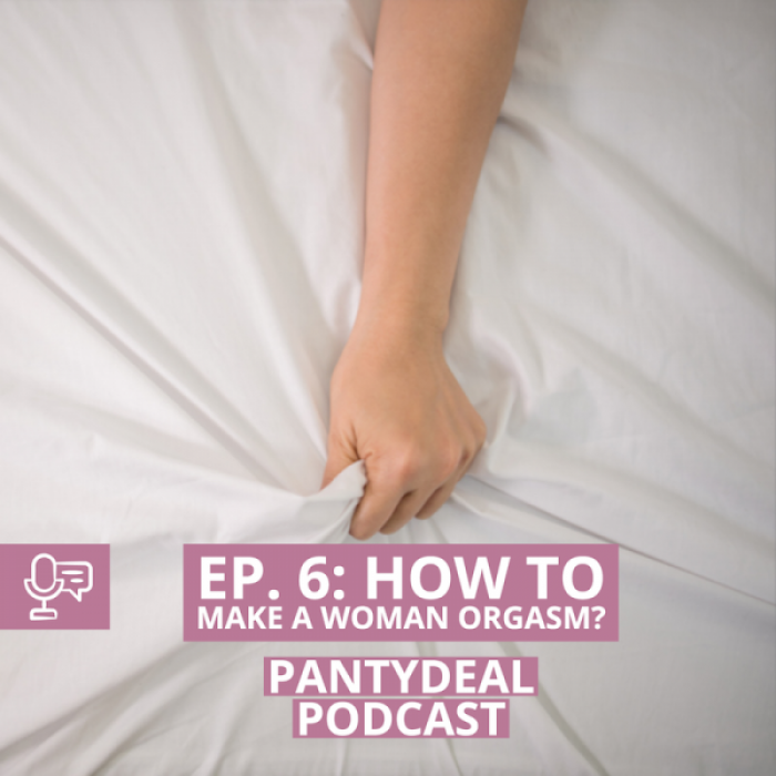 Pantydeal Podcast - Episode 6: How To Make A Woman Orgasm? Panty Sellers Testimonies.